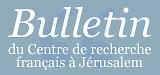 Bulletin du Centre de recherche français de Jérusalem