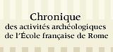 Chronique des activités archéologiques de l'École française de Rome