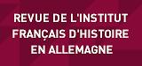 Revue de l'Institut français d'histoire en Allemagne