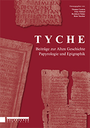 Tyche: Beiträge yur Alten Geschichte, Papyrologie une Epigraphik = Tyche: Contributions to Ancient History, Papyrology and Epigraphy
