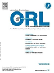 Annales françaises d'oto-rhino-laryngologie et de pathologie cervico-faciale