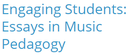 Engaging students : essays in music pedagogy.