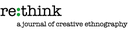 Re:think : a journal of creative ethnography