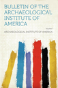 Bulletin of the archaeological Institute of America
